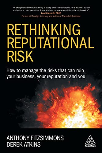Rethinking Reputational Risk: How to Manage the Risks that can Ruin Your Business, Your Reputation and You By Anthony Fitzsimmons