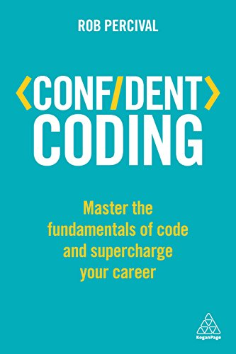 Confident Coding: Master the Fundamentals of Code and Supercharge Your Career (Confident Series) By Rob Percival