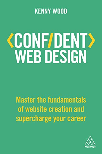 Confident Web Design: Master the Fundamentals of Website Creation and Supercharge Your Career (Confident Series) By Kenny Wood
