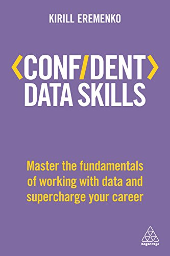 Confident Data Skills: Master the Fundamentals of Working with Data and Supercharge Your Career (Confident Series) By Kirill Eremenko