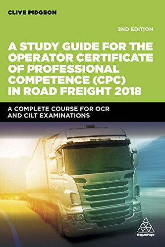 A Study Guide for the Operator Certificate of Professional Competence (CPC) in Road Freight 2018: A Complete Self-Study Course for OCR and CILT Examinations (Transport Managers) By Clive Pidgeon