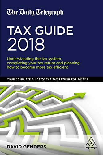 The Daily Telegraph Tax Guide 2018: Understanding the Tax System, Completing Your Tax Return and Planning How to Become More Tax Efficient by David Genders