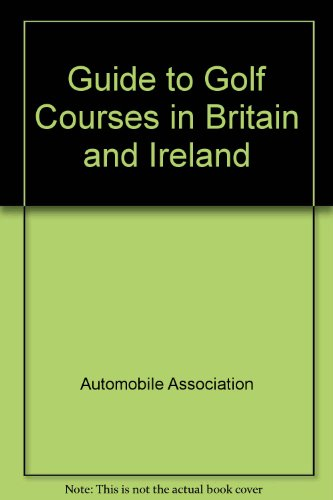 Guide to Golf Courses in Britain and Ireland By Automobile Association