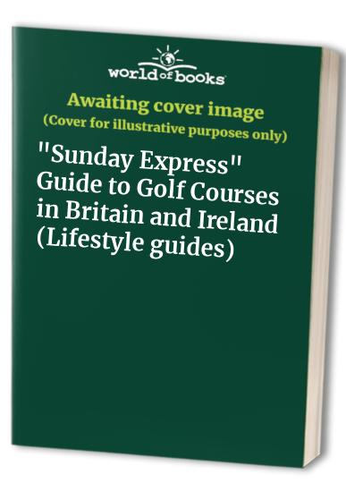 """""""Sunday Express"""" Guide to Golf Courses in Britain and Ireland By Volume editor Jo Sturges"""