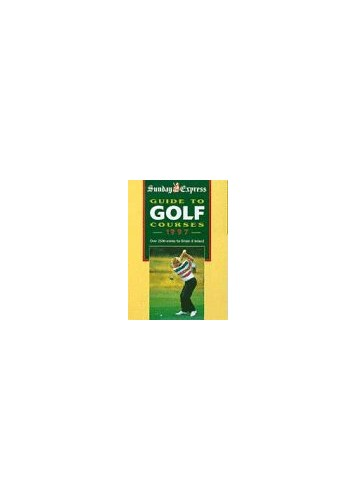 """Sunday Express"" Guide to Golf Courses in Britain and Ireland By Volume editor Jo Sturges"
