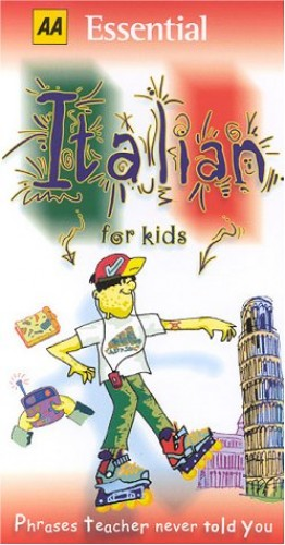 AA Essential Italian for Kids: Phrases Teacher Never Told You (AA Essential Phrase Book)
