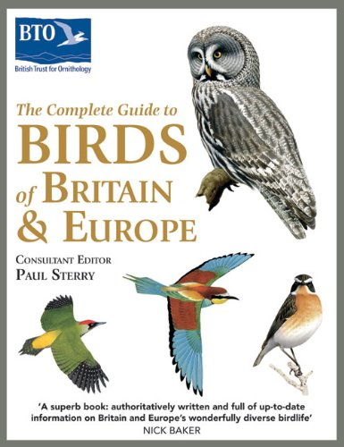 The Complete Guide to Birds of Britain and Europe By Paul Sterry