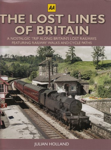 Lost Lines of Britain, The : A Nostalgic Trip Along Britain's Lost Railways Featuring Railway Walks & Cycle Paths By Julian Holland