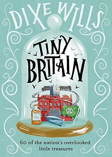Tiny Britain By Dixe Wills