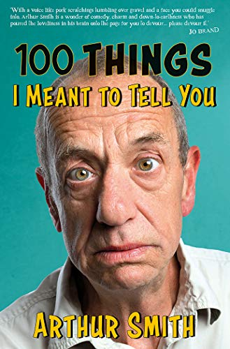 100 Things I Meant to Tell You By Arthur Smith