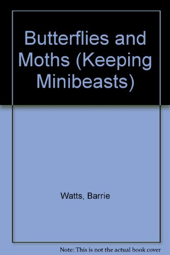 Keeping Mini Beasts: Butterflies and Moths By Barrie Watts