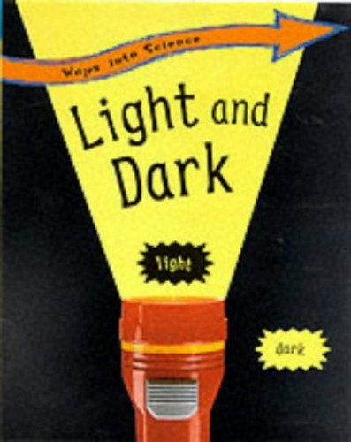 Ways Into Science: Light and Dark By Peter Riley