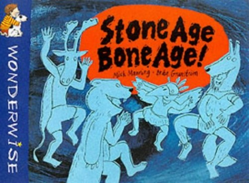 Stone Age, Bone Age!: A Book About Prehistoric People by Mick Manning