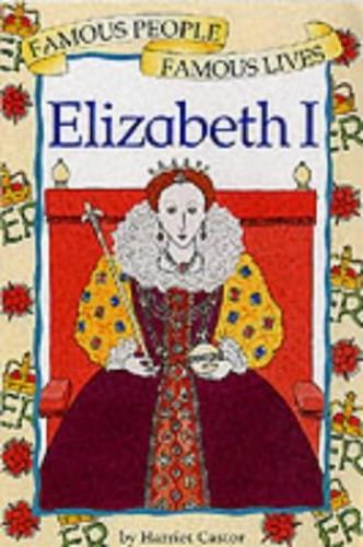 Famous People, Famous Lives: Queen Elizabeth I By Harriet Castor