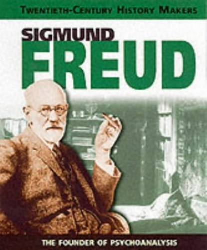 Twentieth Century History Makers: Sigmund Freud By Liz Gogerly