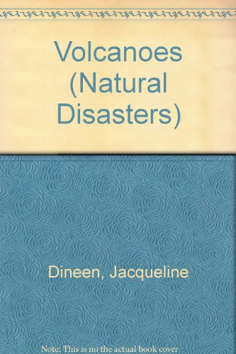 Natural Disasters:Volcanoes By Jacqueline Dineen
