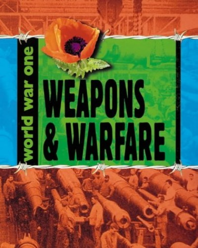 World War One: Weapons and Warfare By Adrian Gilbert