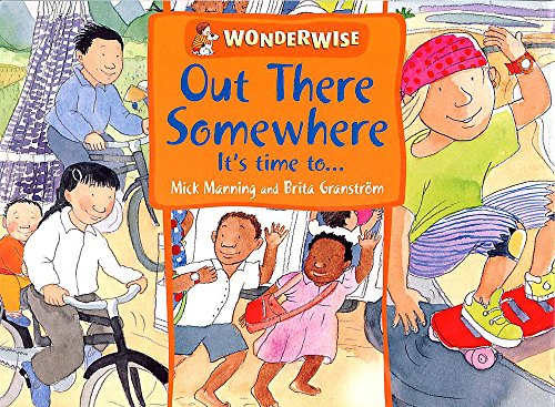 Wonderwise: Out There Somewhere It's Time To: A book about time zones By Mick Manning