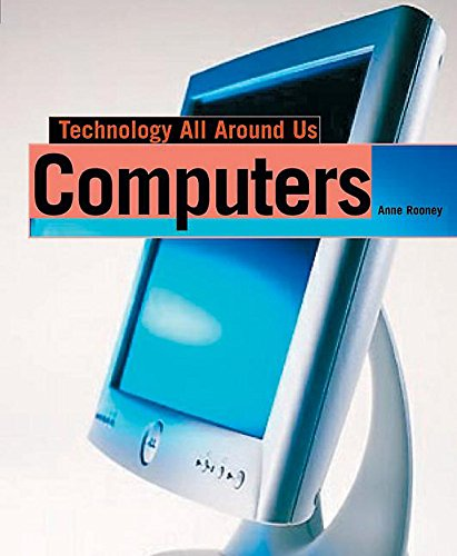 Technology All Around Us: Computers By Anne Rooney