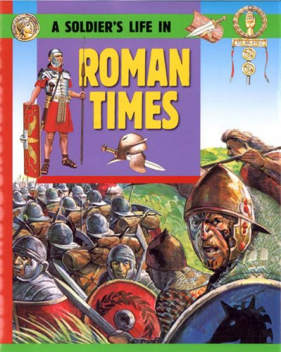 A Soldier's Life: Going To War In Roman Times By Fiona Corbridge