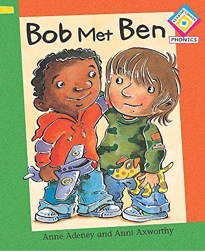 Reading Corner Phonics: Bob Met Ben By Anne Adeney