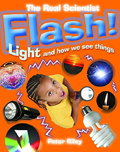 The Real Scientist: Flash-Light and How We See Things By Peter Riley