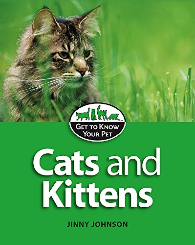Get to Know Your Pet: Cats and Kittens By Jinny Johnson