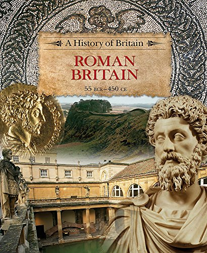 A History of Britain: Roman Britain 55 BCE-450 CE By Richard Dargie