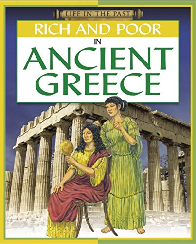 Life in The Past: Rich and Poor - In Ancient Greece By Stewart Ross