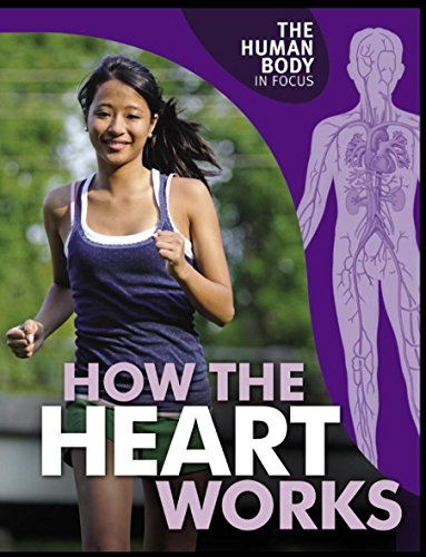 The Human Body in Focus: How The Heart Works By Carol Ballard