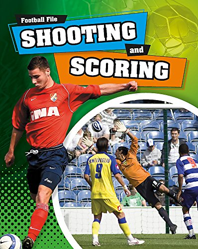 Football File: Shooting and Scoring By James Nixon