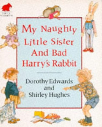 My Naughty Little Sister and Bad Harry's Rabbit By Dorothy Edwards