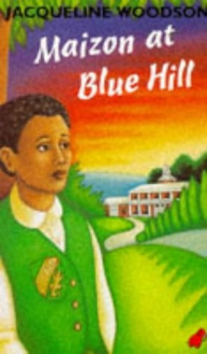 Maizon at Blue Hill By Jacqueline Woodson