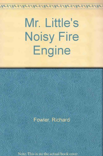 Mr. Little's Noisy Fire Engine By Richard Fowler