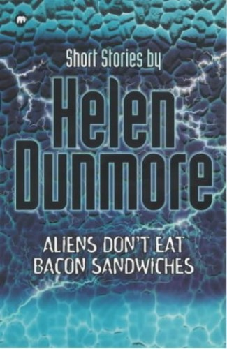 Aliens Don't Eat Bacon Sandwiches By Helen Dunmore