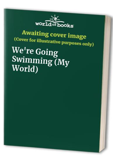 We're Going Swimming By Ann Kronheimer