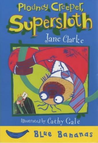 Plodney Creeper Supersloth By Jane Clarke