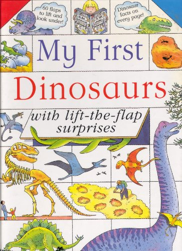 My First Dinosaurs: With Lift-the-flap Surprises By John Malam