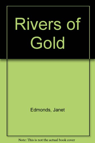 Rivers of Gold By Janet Edmonds