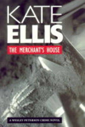 The Merchant's House: Number 1 in series (Wesley Peterson) by Kate Ellis