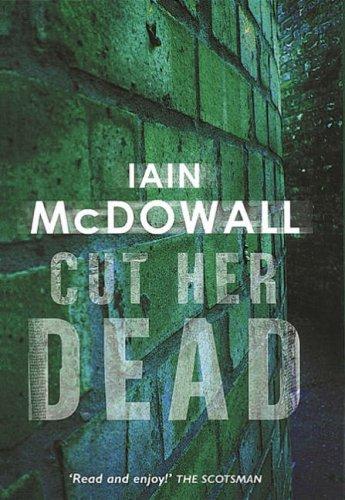 Cut Her Dead By Iain McDowall
