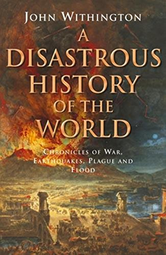 A Disastrous History Of The World By John Withington