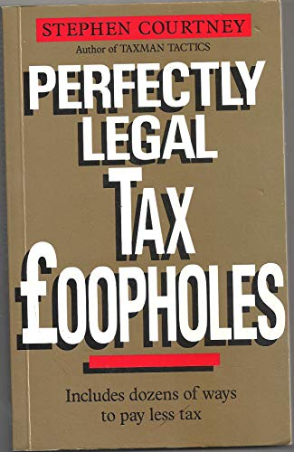 Perfectly Legal Tax Loopholes By Stephen Courtney