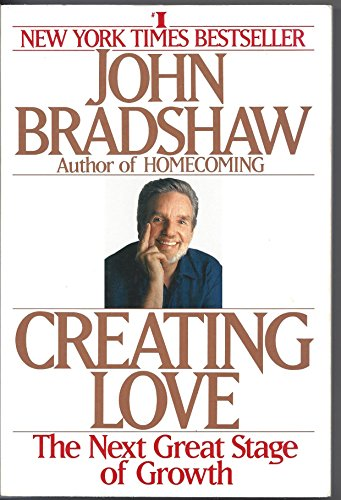 Creating Love: The Next Stage of Growth by John Bradshaw