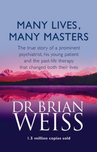 Many Lives, Many Masters: The True Story of a Prominent Psychiatrist, His Young Patient and the Past-life Therapy That Changed Both Their Lives by Dr. Brian Weiss