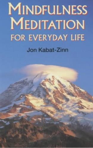 Mindfulness Meditation for Everyday Life By Jon Kabat Zinn