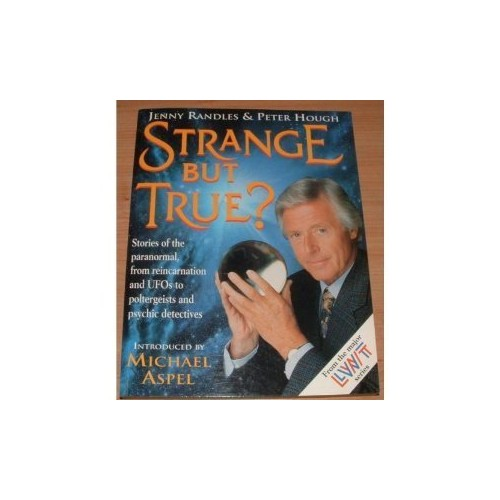 Strange But True?: Stories of the Paranormal, from Reincarnation and UFO's to Miracle Healers and Psychic Detectives By Jenny Randles