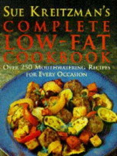Sue Kreitzman's Complete Low-Fat Cookbook: Over 250 Mouthwatering Recipes For Every Occasion By Sue Kreitzman