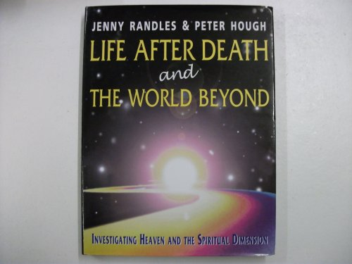 Life After Death and the World Beyond By Jenny Randles