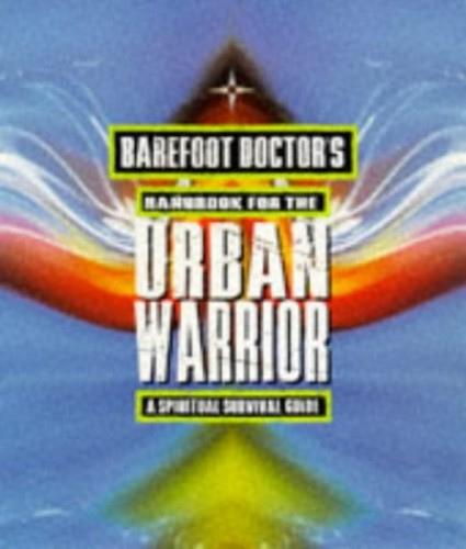 Barefoot Doctor's Handbook for the Urban Warrior: Spiritual Survival Guide By The Barefoot Doctor
